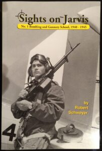 Cover Image, Book, Sights on Jarvis: No. 1 Bombing and Gunnery School, 1940-1945 by Robert Schweyer